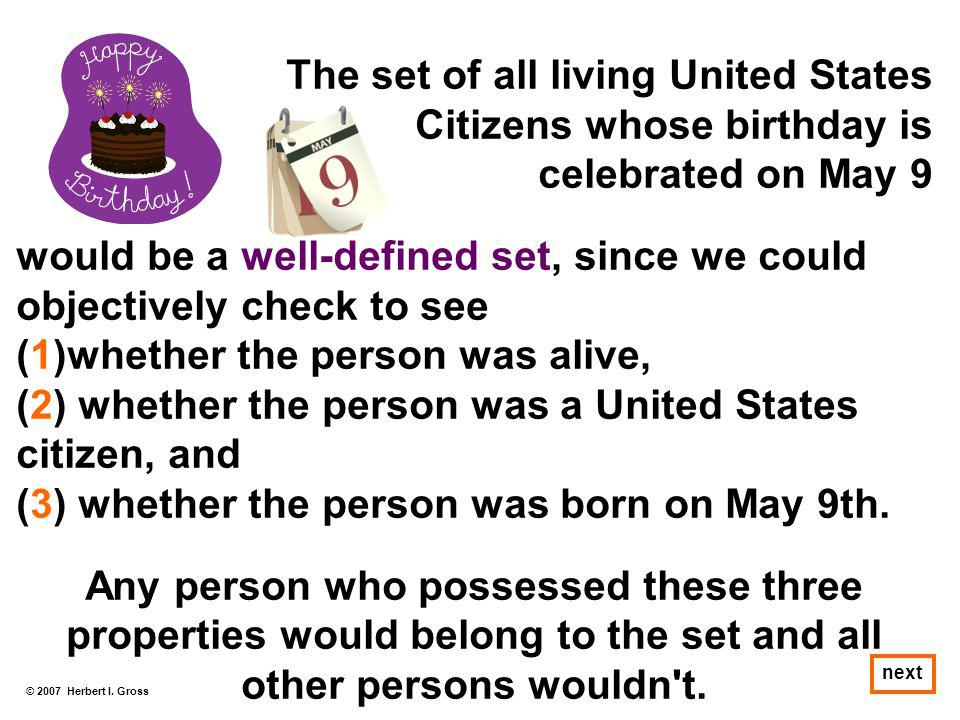 © 2007 Herbert I. Gross next The set of all living United States Citizens whose birthday is celebrated on May 9 would be a well-defined set, since we