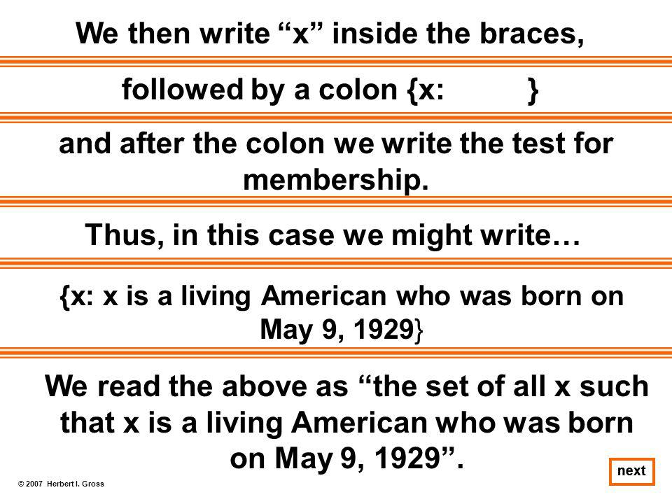 """© 2007 Herbert I. Gross next We then write """"x"""" inside the braces, followed by a colon {x: } and after the colon we write the test for membership. Thus"""