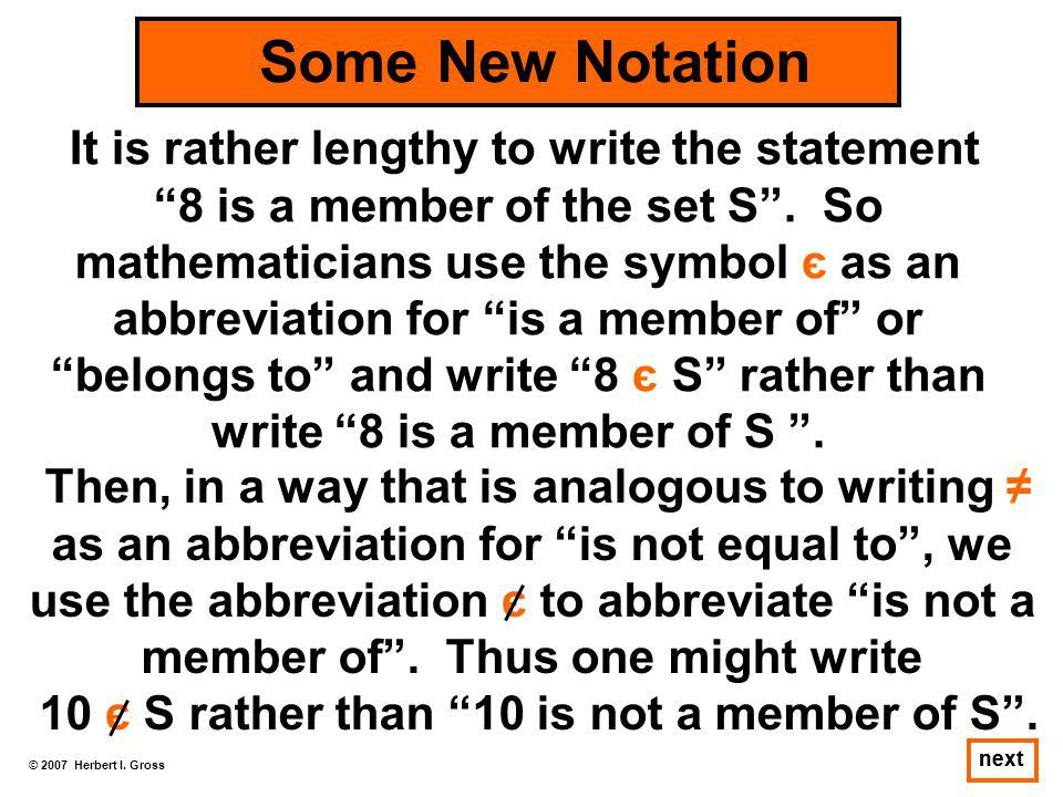 """© 2007 Herbert I. Gross next It is rather lengthy to write the statement """"8 is a member of the set S"""". So mathematicians use the symbol є as an abbrev"""