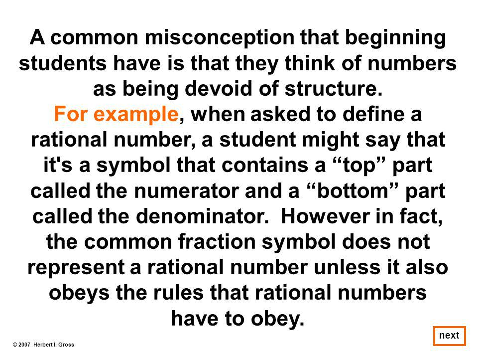 © 2007 Herbert I. Gross next A common misconception that beginning students have is that they think of numbers as being devoid of structure. For examp