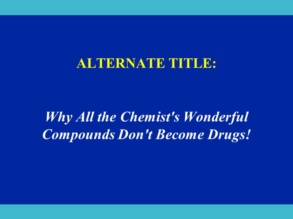 ALTERNATE TITLE: Why All the Chemist's Wonderful Compounds Don't Become Drugs!