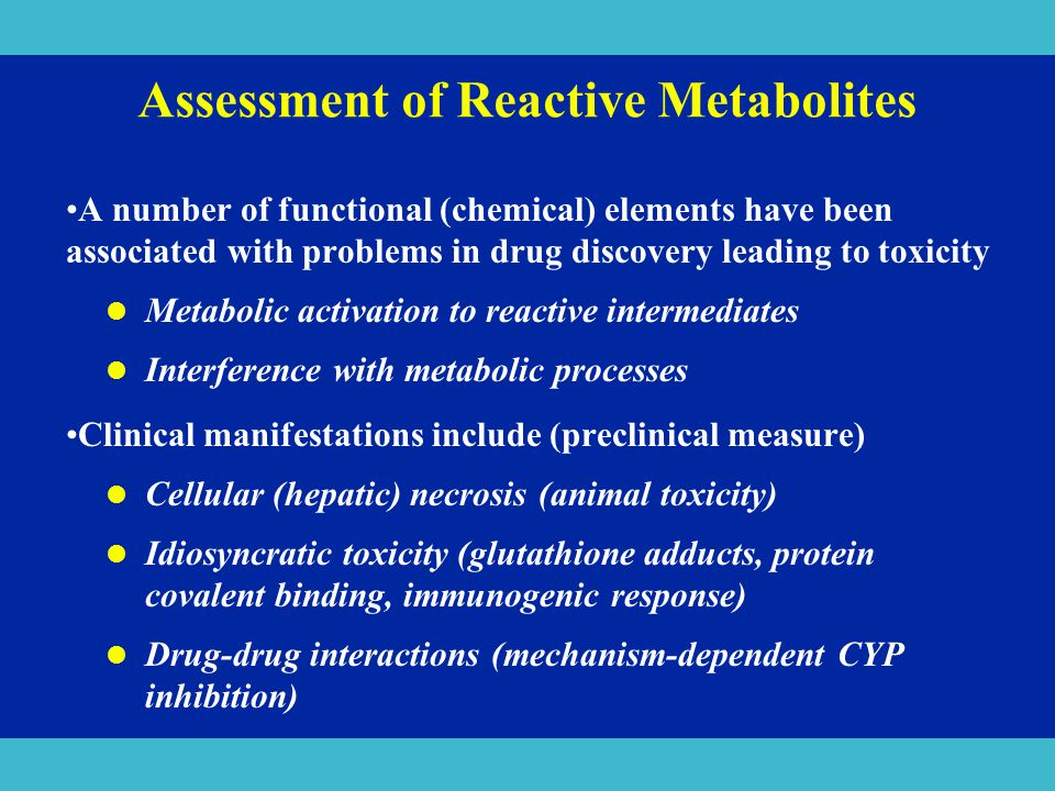 Assessment of Reactive Metabolites A number of functional (chemical) elements have been associated with problems in drug discovery leading to toxicity
