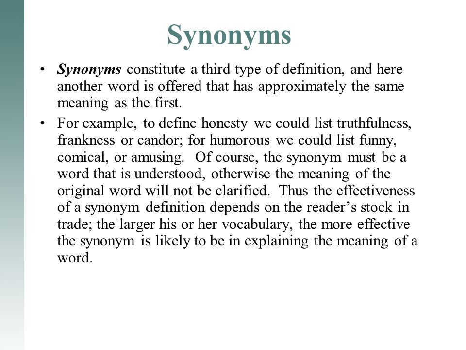 Synonyms Synonyms constitute a third type of definition, and here another word is offered that has approximately the same meaning as the first.