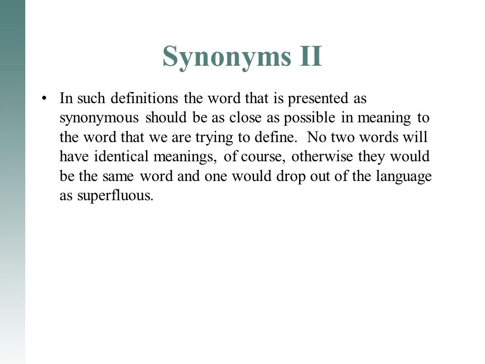 Synonyms II In such definitions the word that is presented as synonymous should be as close as possible in meaning to the word that we are trying to define.