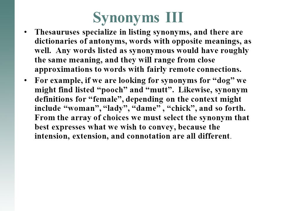 Synonyms III Thesauruses specialize in listing synonyms, and there are dictionaries of antonyms, words with opposite meanings, as well.