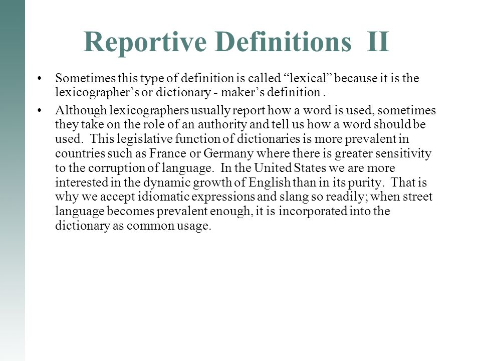 Reportive Definitions II Sometimes this type of definition is called lexical because it is the lexicographer's or dictionary - maker's definition.