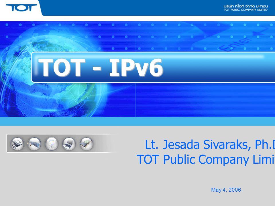 ลับ 1 TOT - IPv6 May 4, 2006 Lt. Jesada Sivaraks, Ph.D. TOT Public Company Limited