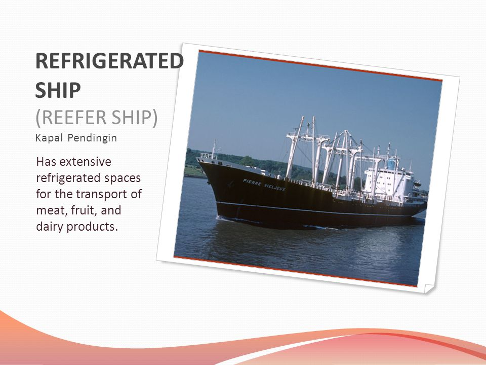 ROLL ON ROLL OFF SHIP (RORO SHIP) Carry wheeled cargo such as automobiles, trucks, semi-trailer trucks, trailers or railroad cars that are driven on and off the ship on their own wheels.