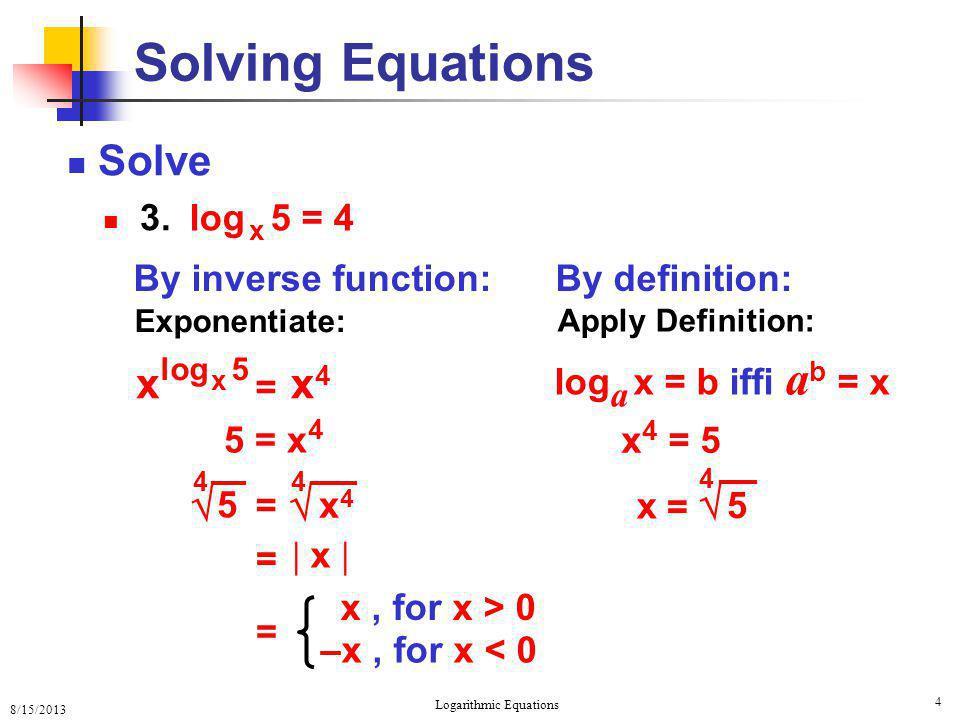 8/15/2013 Logarithmic Equations 5 Solving Equations Solve 3.