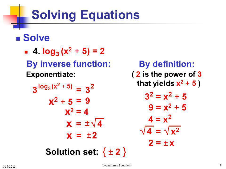 8/15/2013 Logarithmic Equations 7 Solving Equations Solve 5.