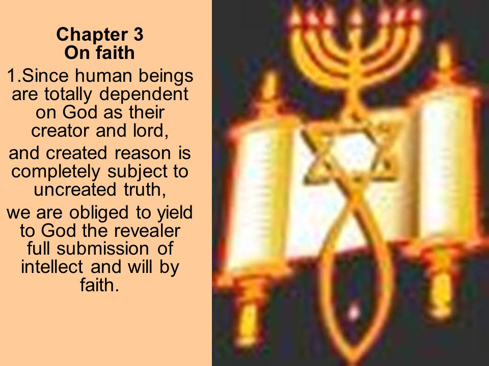 Chapter 3 On faith 1.Since human beings are totally dependent on God as their creator and lord, and created reason is completely subject to uncreated