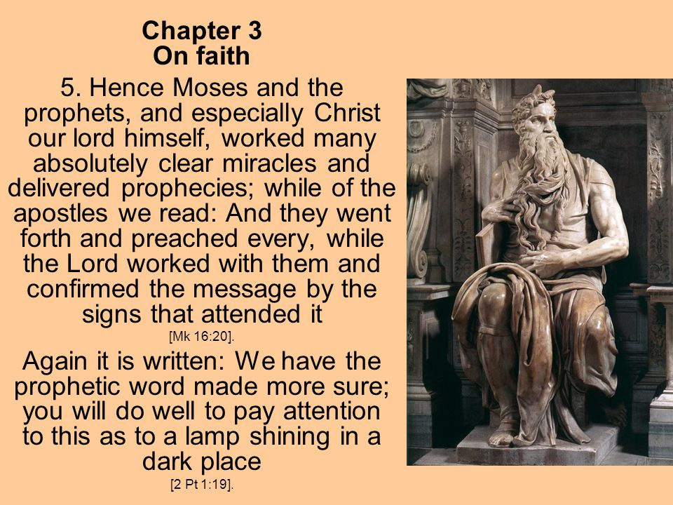 Chapter 3 On faith 5. Hence Moses and the prophets, and especially Christ our lord himself, worked many absolutely clear miracles and delivered prophe