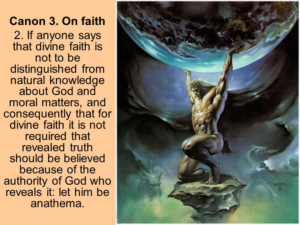 Canon 3. On faith 2. If anyone says that divine faith is not to be distinguished from natural knowledge about God and moral matters, and consequently