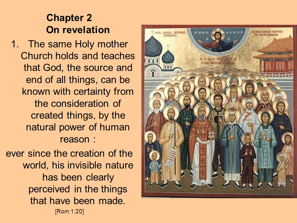 Chapter 2 On revelation 1.The same Holy mother Church holds and teaches that God, the source and end of all things, can be known with certainty from t