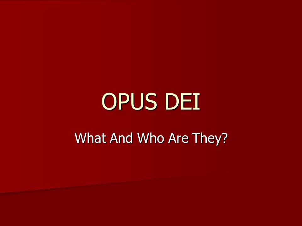 OPUS DEI What And Who Are They?