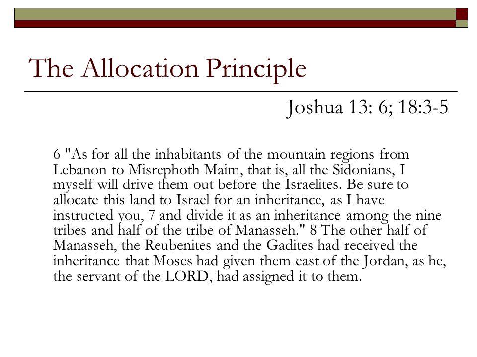 The Allocation Principle Joshua 13: 6; 18:3-5 6