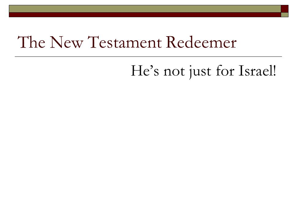 The New Testament Redeemer He's not just for Israel!