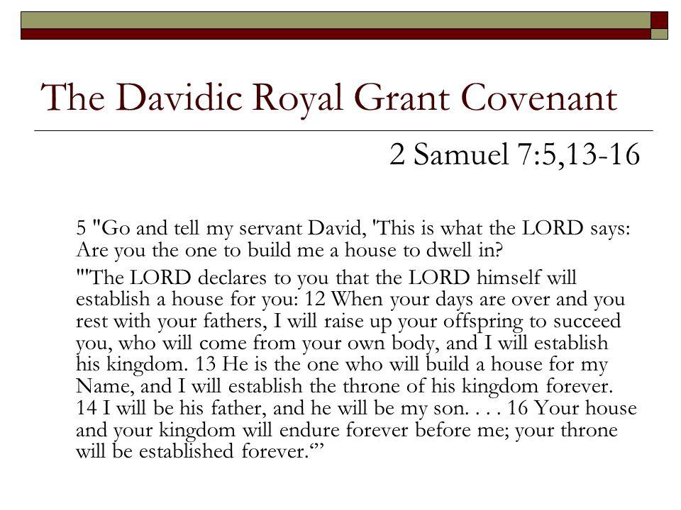 The Davidic Royal Grant Covenant 2 Samuel 7:5,13-16 5