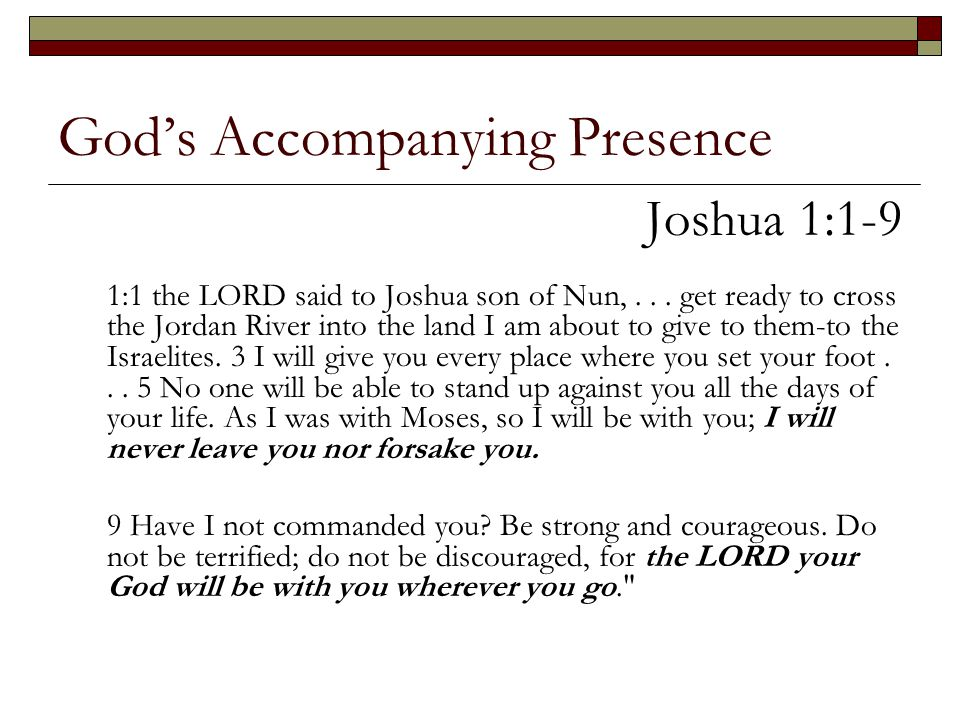 God's Accompanying Presence Joshua 1:1-9 1:1 the LORD said to Joshua son of Nun,... get ready to cross the Jordan River into the land I am about to gi