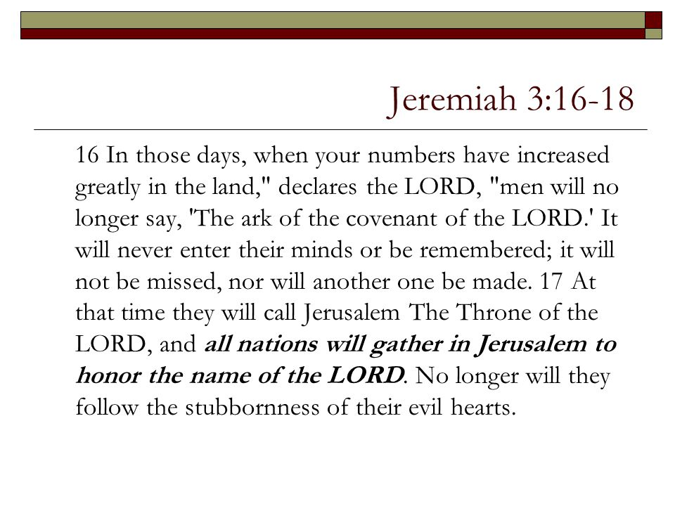 Jeremiah 3:16-18 16 In those days, when your numbers have increased greatly in the land,