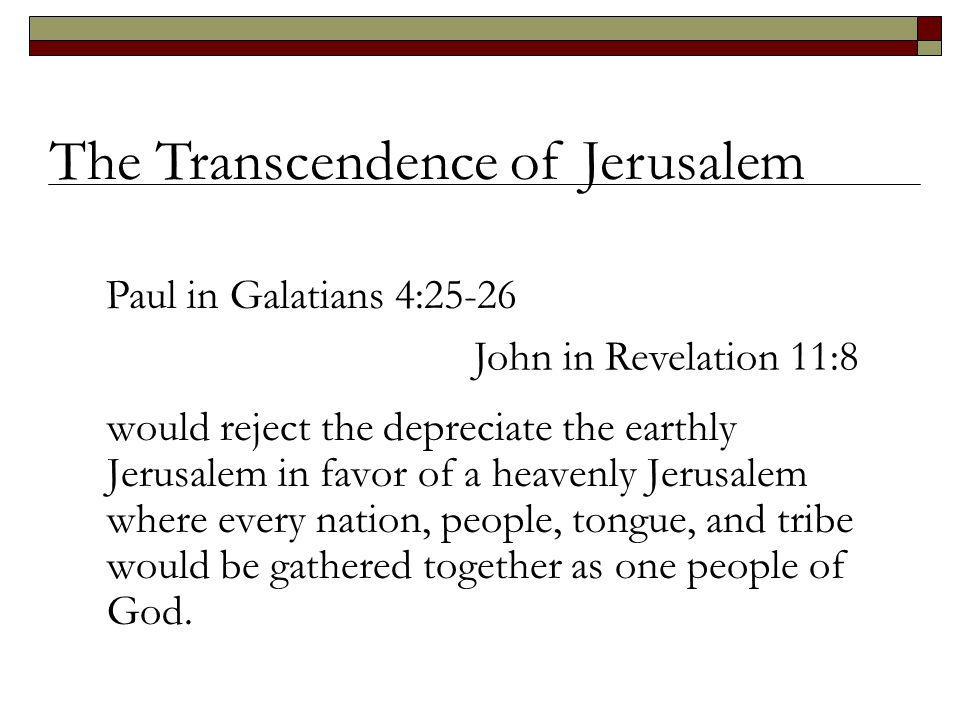 would reject the depreciate the earthly Jerusalem in favor of a heavenly Jerusalem where every nation, people, tongue, and tribe would be gathered tog
