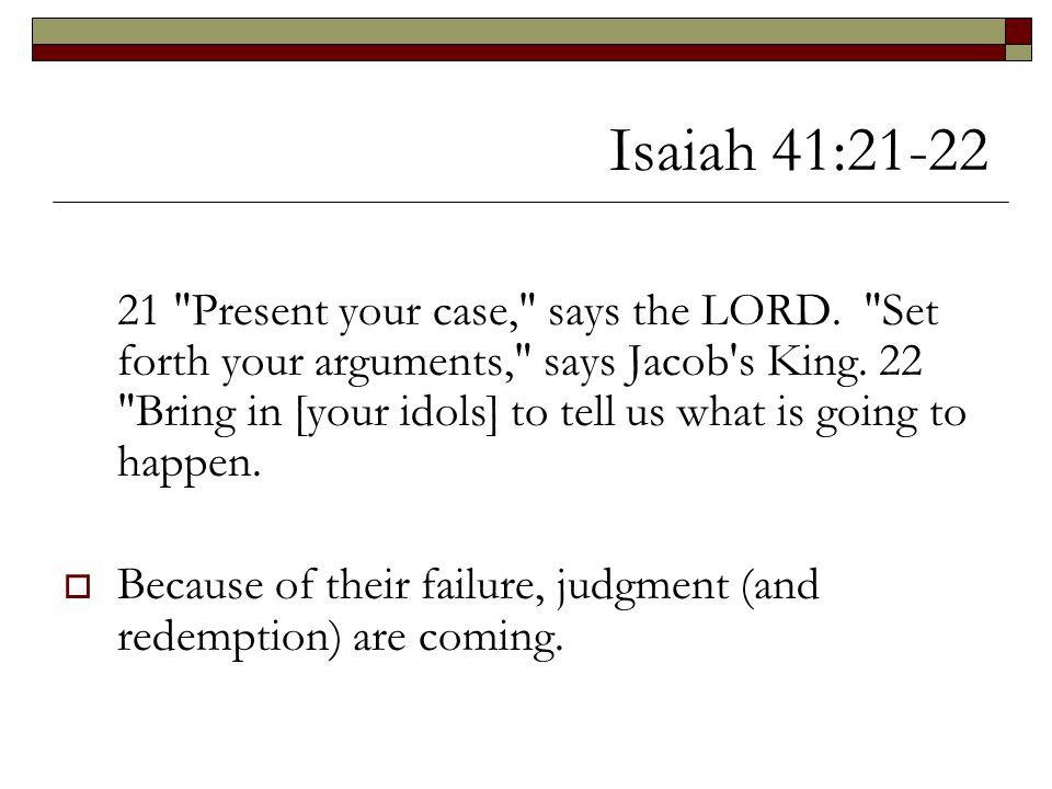 Isaiah 41:21-22 21