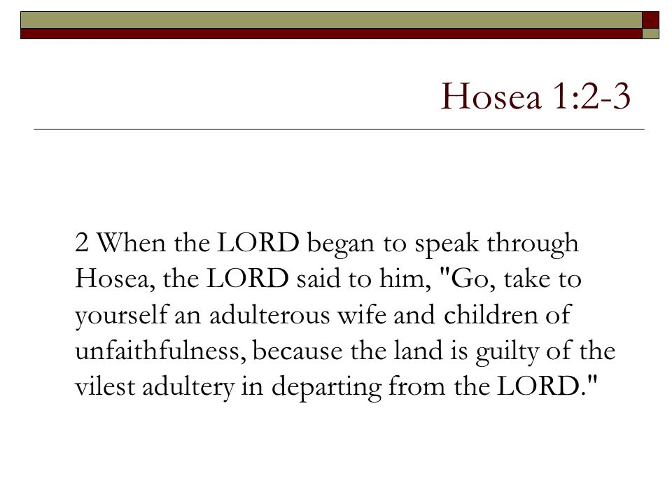 Hosea 1:2-3 2 When the LORD began to speak through Hosea, the LORD said to him,
