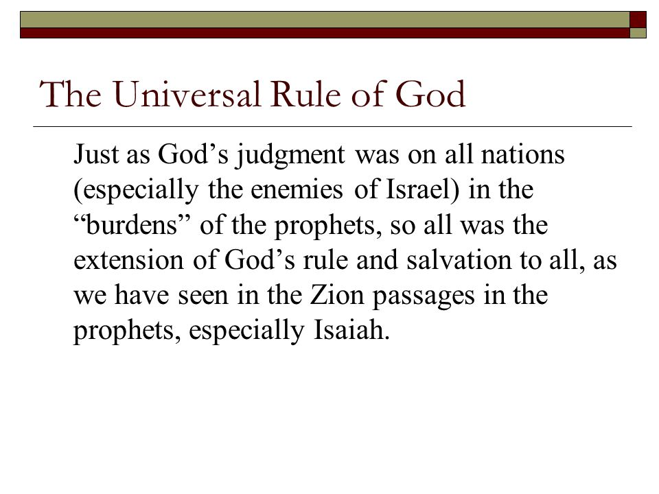 """The Universal Rule of God Just as God's judgment was on all nations (especially the enemies of Israel) in the """"burdens"""" of the prophets, so all was th"""