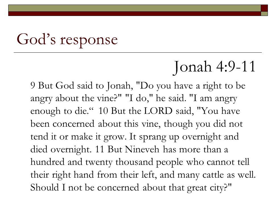 God's response Jonah 4:9-11 9 But God said to Jonah,