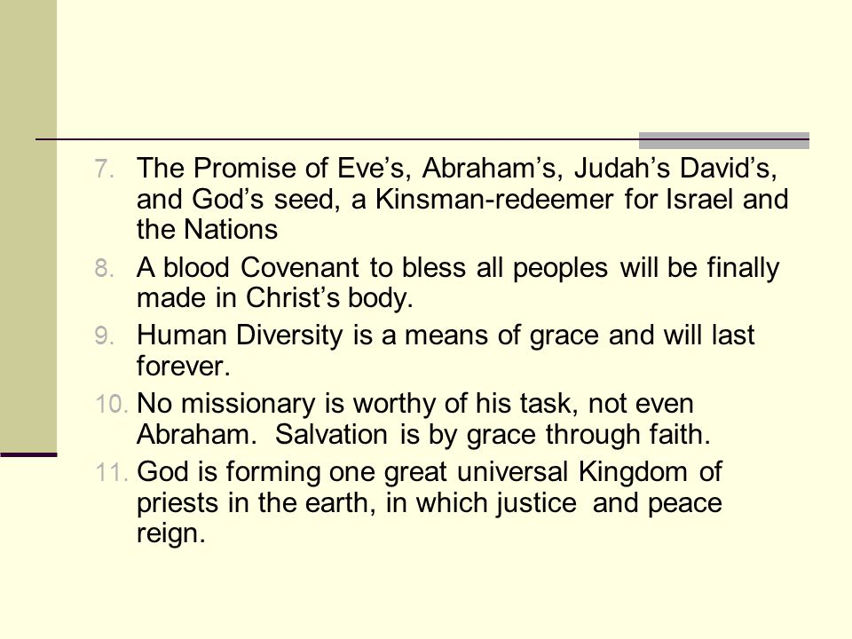 7. The Promise of Eve's, Abraham's, Judah's David's, and God's seed, a Kinsman-redeemer for Israel and the Nations 8. A blood Covenant to bless all pe