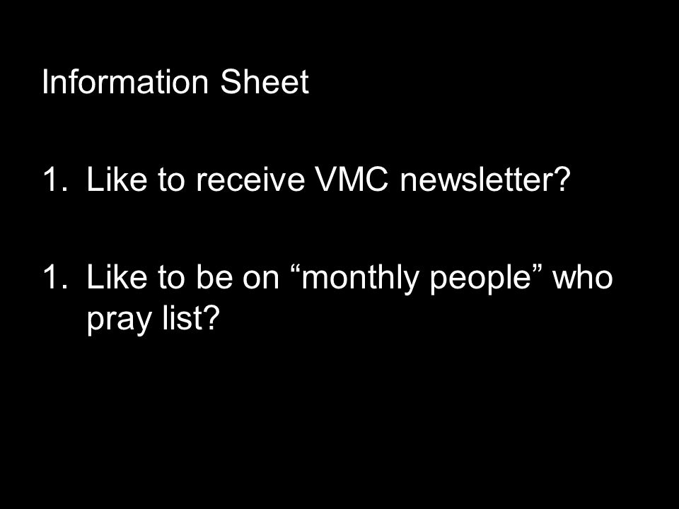 Information Sheet 1.Like to receive VMC newsletter 1.Like to be on monthly people who pray list