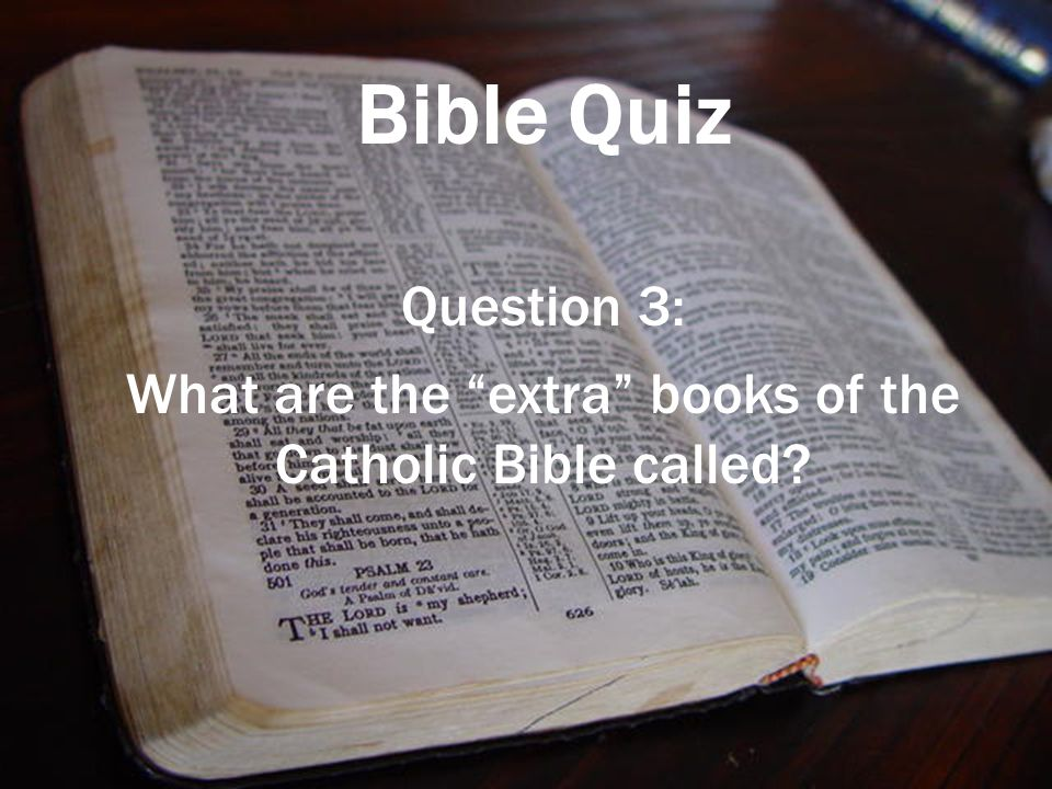 Bible Quiz Question 3: What are the extra books of the Catholic Bible called