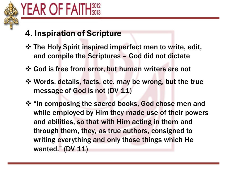 4. Inspiration of Scripture  The Holy Spirit inspired imperfect men to write, edit, and compile the Scriptures – God did not dictate  God is free fr