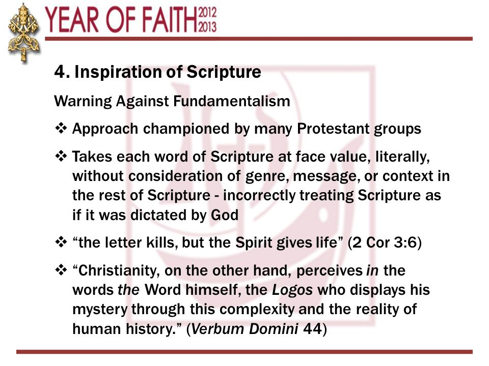 4. Inspiration of Scripture Warning Against Fundamentalism  Approach championed by many Protestant groups  Takes each word of Scripture at face valu