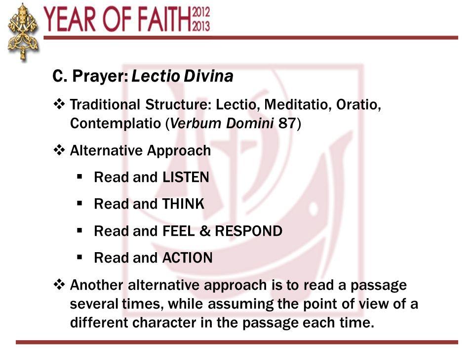 C. Prayer: Lectio Divina  Traditional Structure: Lectio, Meditatio, Oratio, Contemplatio (Verbum Domini 87)  Alternative Approach  Read and LISTEN