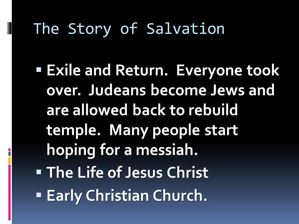 The Story of Salvation  Exile and Return. Everyone took over.