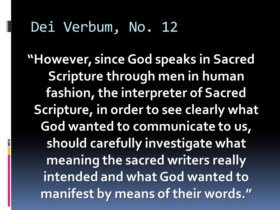 "Dei Verbum, No. 12 ""However, since God speaks in Sacred Scripture through men in human fashion, the interpreter of Sacred Scripture, in order to see c"