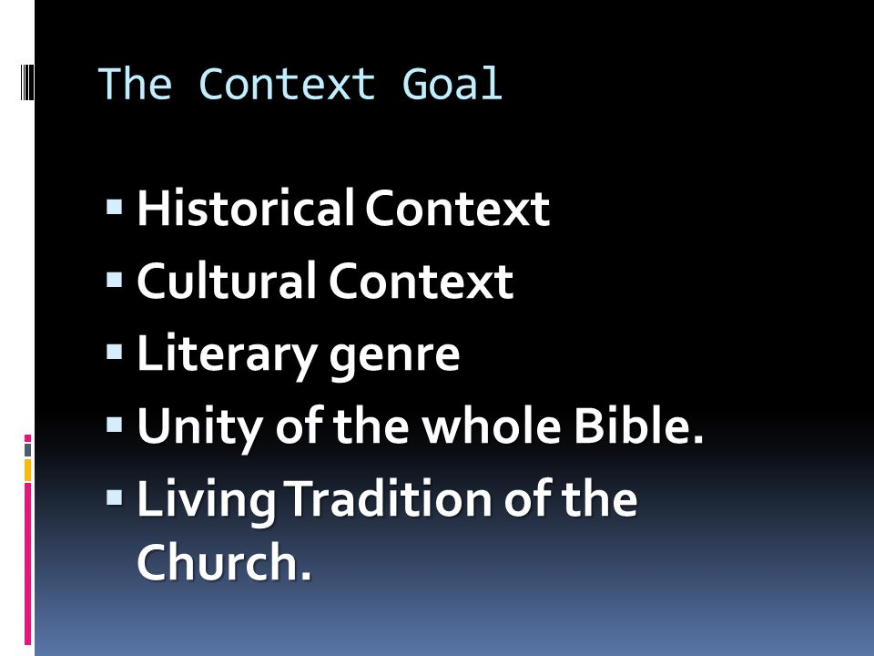 The Context Goal  Historical Context  Cultural Context  Literary genre  Unity of the whole Bible.  Living Tradition of the Church.