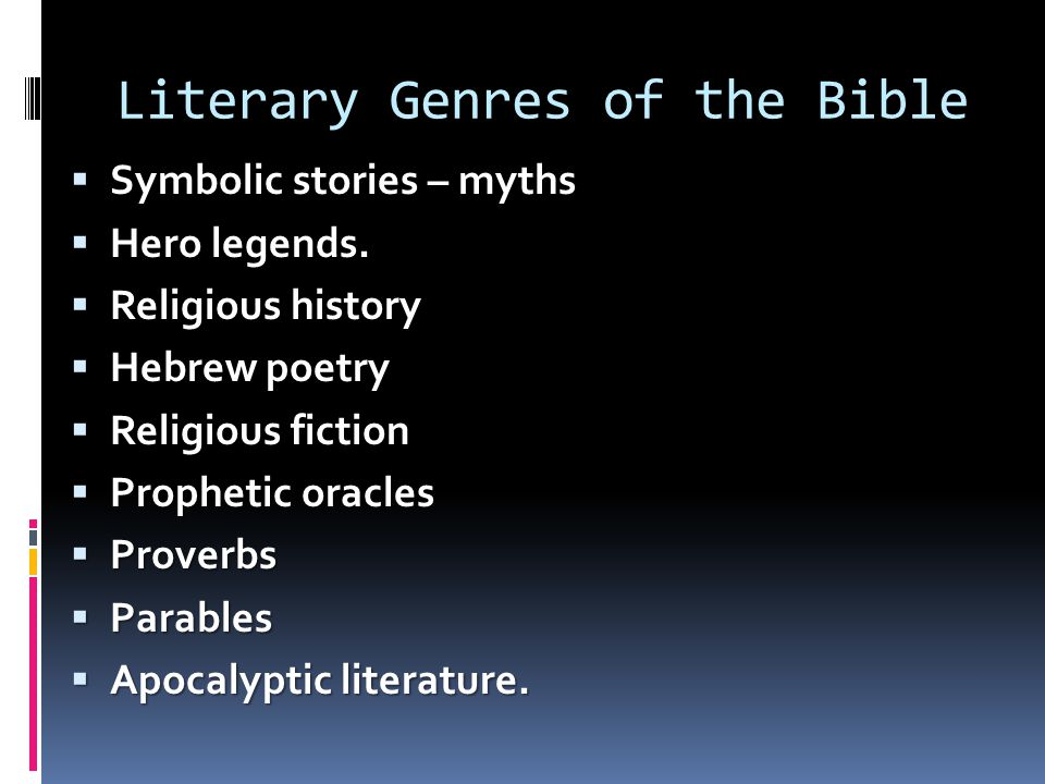 Literary Genres of the Bible  Symbolic stories – myths  Hero legends.  Religious history  Hebrew poetry  Religious fiction  Prophetic oracles 