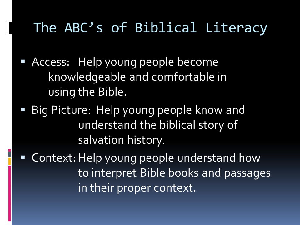 The ABC's of Biblical Literacy  Access:Help young people become knowledgeable and comfortable in using the Bible.