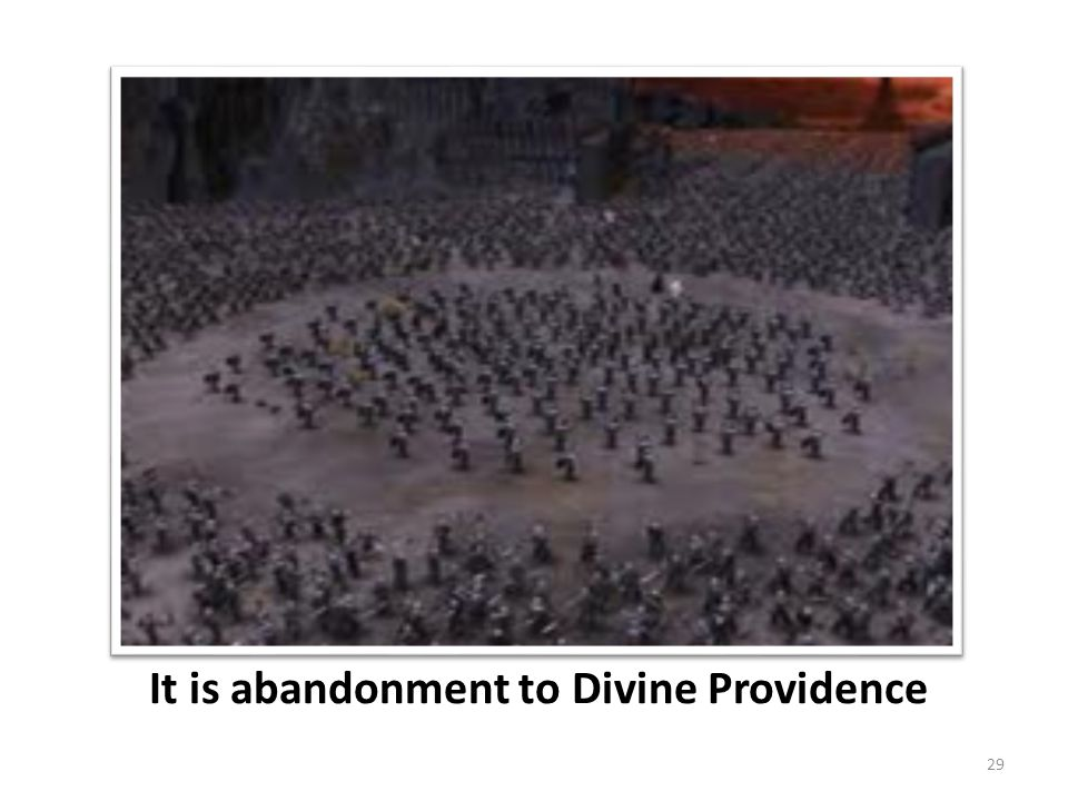 It is abandonment to Divine Providence 29