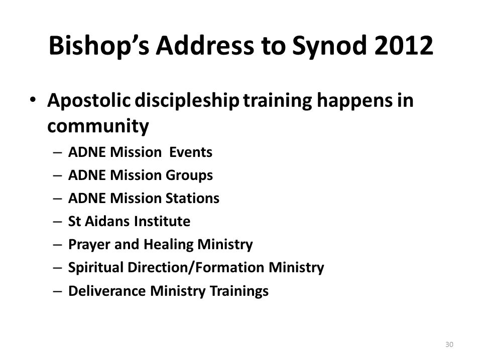 Bishop's Address to Synod 2012 Apostolic discipleship training happens in community – ADNE Mission Events – ADNE Mission Groups – ADNE Mission Stations – St Aidans Institute – Prayer and Healing Ministry – Spiritual Direction/Formation Ministry – Deliverance Ministry Trainings 30
