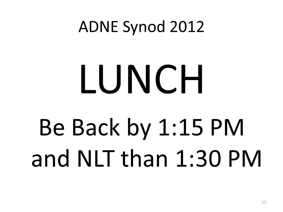 ADNE Synod 2012 LUNCH Be Back by 1:15 PM and NLT than 1:30 PM 33
