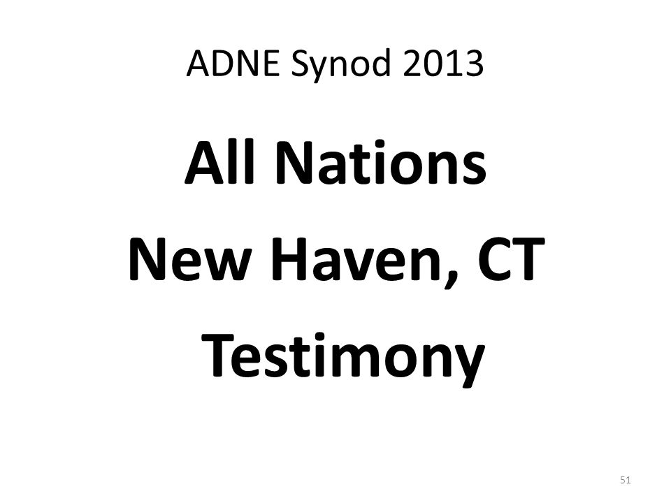 ADNE Synod 2013 All Nations New Haven, CT Testimony 51