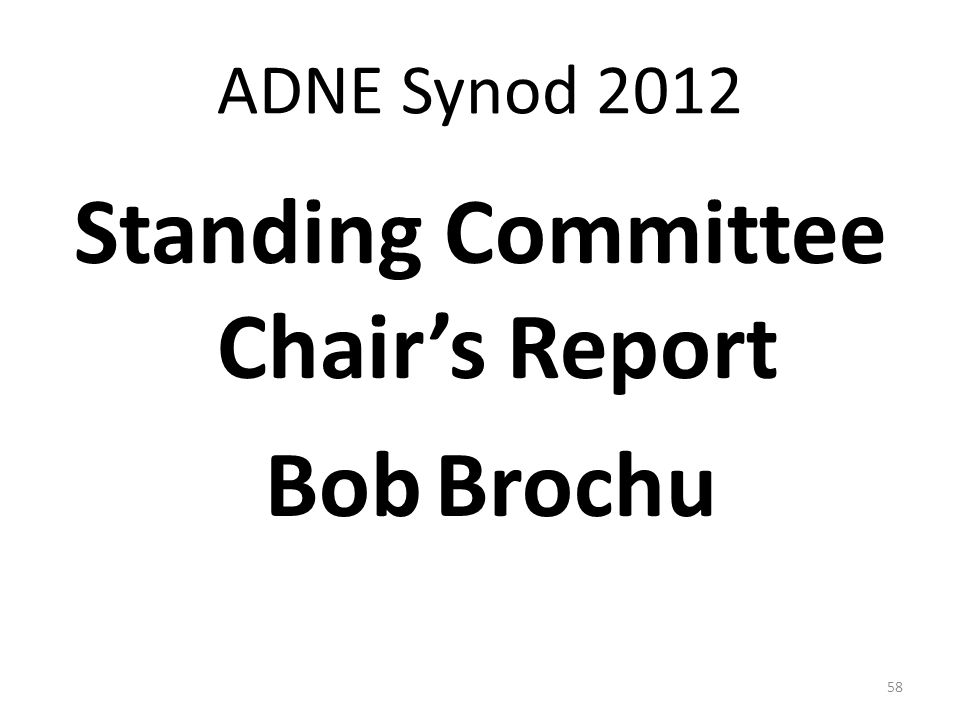 ADNE Synod 2012 Standing Committee Chair's Report BobBrochu 58
