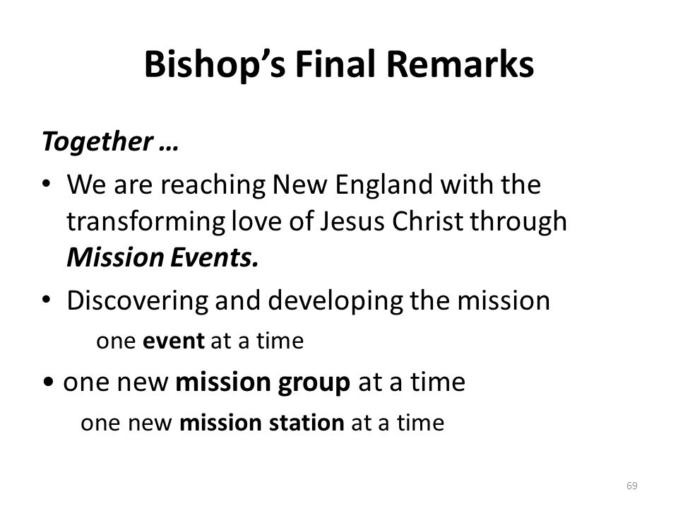 Bishop's Final Remarks Together … We are reaching New England with the transforming love of Jesus Christ through Mission Events.