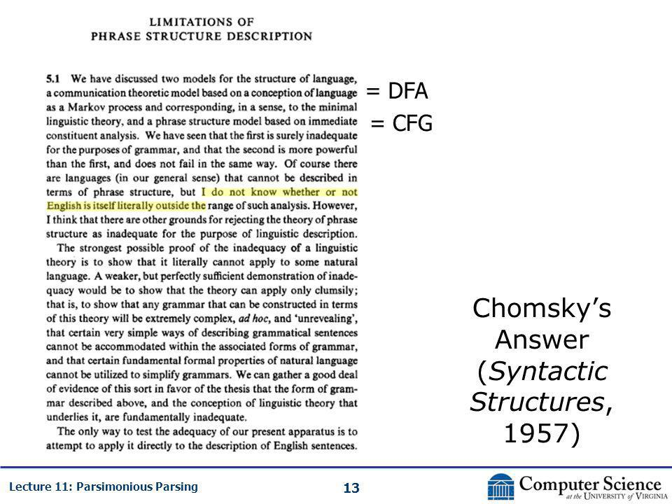 13 Lecture 11: Parsimonious Parsing Chomsky's Answer (Syntactic Structures, 1957) = DFA = CFG