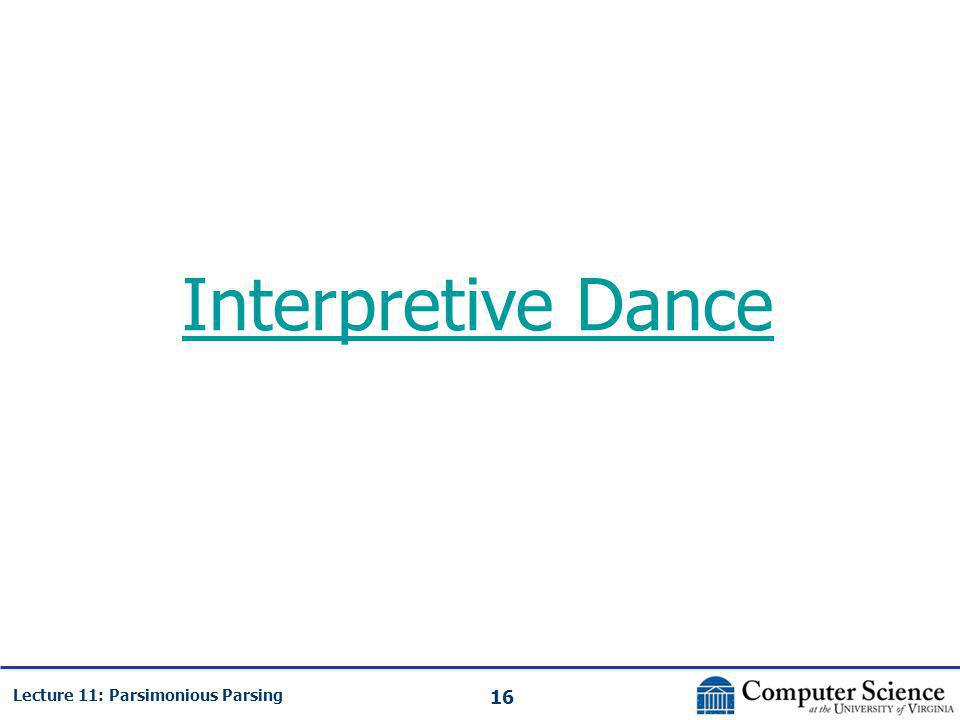 16 Lecture 11: Parsimonious Parsing Interpretive Dance