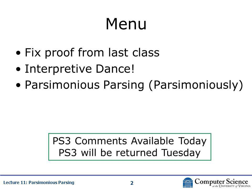 2 Lecture 11: Parsimonious Parsing Menu Fix proof from last class Interpretive Dance.