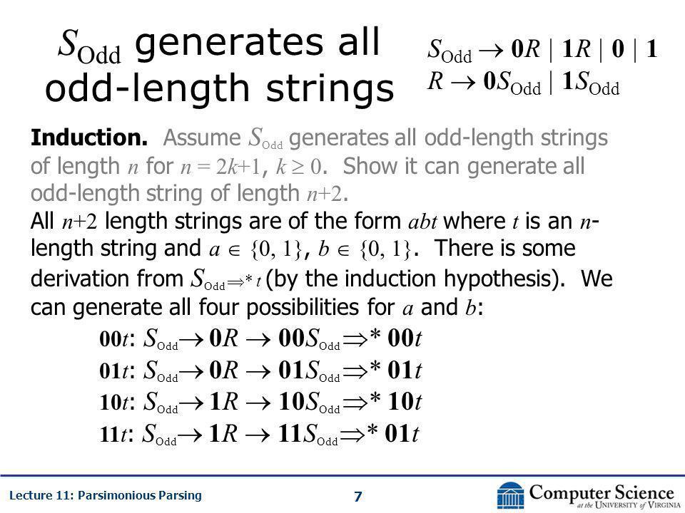 7 Lecture 11: Parsimonious Parsing S Odd generates all odd-length strings S Odd  0R | 1R | 0 | 1 R  0S Odd | 1S Odd Induction.